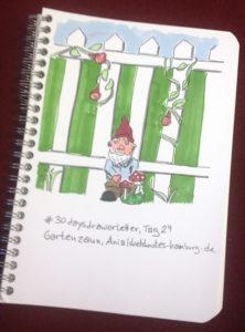 Tag 29. Gartenzaun. Mit Gartenzwerg und Winde.Zeichnung und Foto: Ania Groß